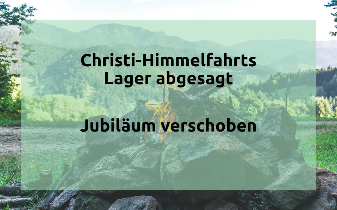 Absage Jubiläumsfeier und Christi-Himmelfahrts Lager